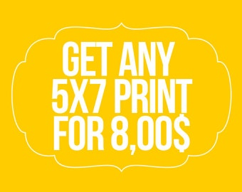 """Get any 5x7"""" print of your choice"""
