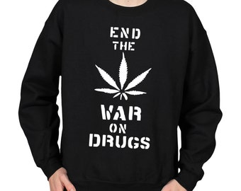 End the War on Drugs Sweatshirt, Legalize It Cannabis Pot Leaf Shirt, Protest Weed Jumper, Fleece Lined Crew Neck Slouchy Slogan Sweater