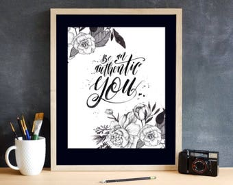 Be an authentic you 8x10 frameable art / inspirational quote / black and white art / floral art