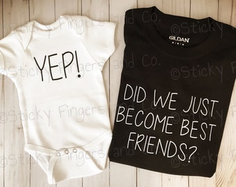 Did We Just Become Best Friends? Shirt / Bodysuit Set ( color options, adult/youth/infant sizes)