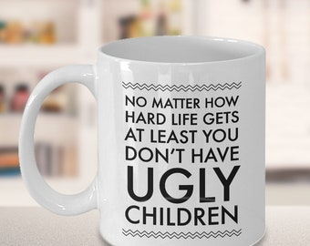 Personalized - Mom, no matter how hard life gets - atleast you don't have ugly children - Funny Gift for Mom - Adult Crewneck Sweat Shirt