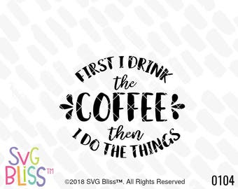 But First Coffee SVG, Then I do the things, Coffee Quote, Procrastination, Motivation, Cute, Cricut & Silhouette Compatible Cut File, DXF