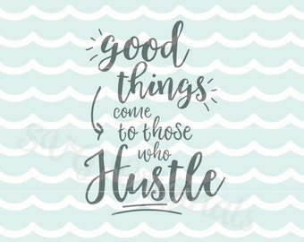 Hustle SVG File. Good Things Come To Those Who Hustle. Cricut Explore and more. Cut or Print. Hustle Graduate Graduation Inspirational SVG
