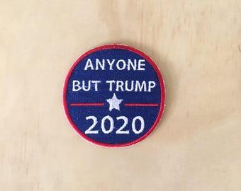 Anyone But Trump 2020 Election Patch- Anti Trump -Dump Trump -Not My President - Resist -Impeach Trump -Jacket Patch- Liberal - Custom Patch