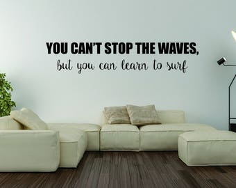Vinyl Wall Word Decal - You Can't Stop the Waves, But You Can Learn To Surf - Home Decor - Wall Words