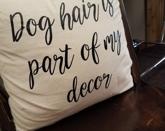 Dog hair is part of my decor throw pillow case