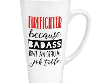 Firefighter Because Badass Isn't An Official Job Title 17oz Large Latte Mug Cup