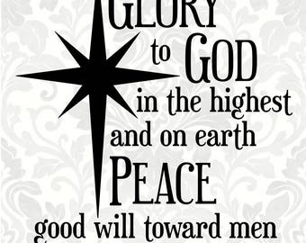 Glory to God in the highest, and on earth peace, good will toward men. Luke 2:14 (SVG, PDF, Digital File Vector Graphic)