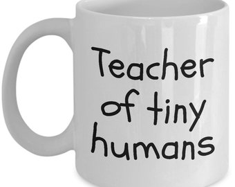 Kindergarten Teacher Mug - Kindergarten or Preschool Teacher Gift - Funny Kindergarten Present - Teacher Of Tiny Humans