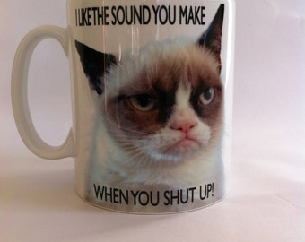 Grumpy cat i like the sound you make when you shut up! mug,funny,novelty,birthday 100