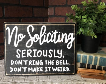 No Soliciting Seriously, don't ring the bell. Don't make it weird.  Distressed Wood Sign