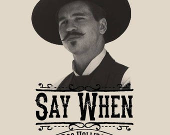 Say When - Doc Holliday - Quick Draw Shirts