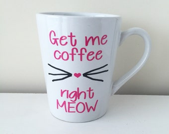 Get Me Coffee Right Meow Coffee Mug; Cat Lady; Cat Lover; Coffee Mug; Cat Mug