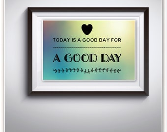 today is a good day for a good day-printable-wall art-motivation-nursery-office-gallery wall-colorful background-pdf