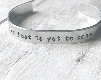 The Best Is Yet To Come - Positive Quote Cuff - Hand Stamped Cuff - Cuff Bracelet - Motivational Jewelry - Gift For Her