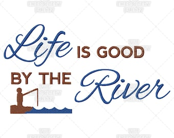 Funny quotes, Life Is Good, By The River, Sunny, Happy, Fishing, Quote, Machine Embroidery, Pattern, Design
