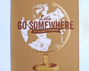Let's Go Somewhere Together 16 x 20 Screen Print