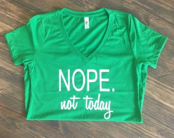 Nope not today tshirt