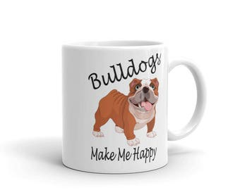 Bulldogs Make Me Happy Mug  - 11 oz. or 15 oz.