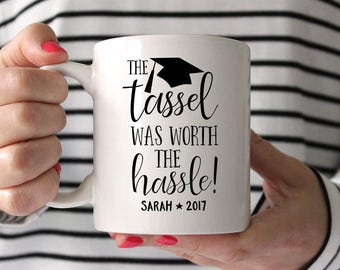 College Graduation Gift for Her High School Graduation Gift for Her Graduation Gift for Him Coffee Mug The Tassel Was Worth the Hassle Name