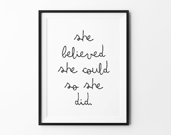 She Did Print, Wall Art Decor, Black and White, Handwritten Typography, she believed she could so she did