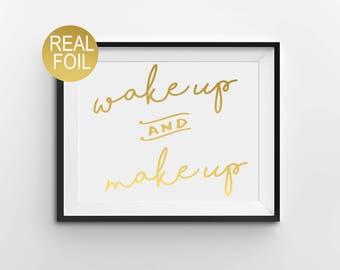 "Real Gold Foil Print, ""Wake Up And Make Up"", Gold Office Decor, Gold Home Decor, Bathroom Print, Gold Bedroom Decor, Inspirational Print"