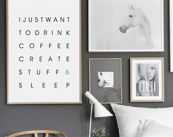 """Wall Art  """" I just want to drink coffee, create stuff and sleep """" -  Printable Art - Motivational Quote - Scandinavian Style - Custom Size"""