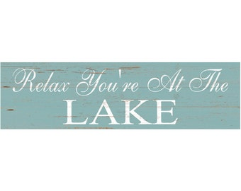 Relax You're At The Lake Sign- Relax Lake Themed Wall Sign