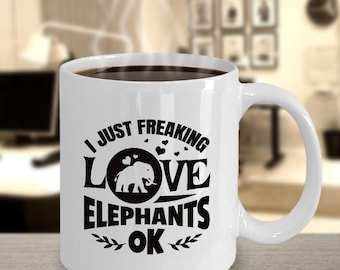 I Just Freaking LOVE Elephants OK Mug | Funny Elephant Coffee cup | Animal Lover Mug | Elephant Lovers Gift | Zookeepers Love Elephants Mug