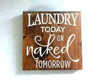 laundry today or naked tomorrow sign, laundry room sign, rustic sign, laundry room decor