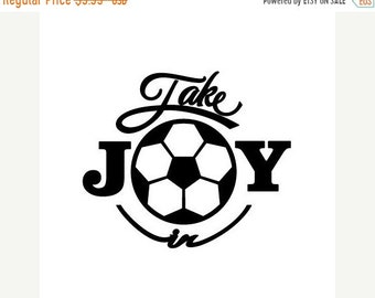 WEEKEND SALE Take Joy In Soccer Decal