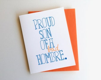 Proud Son of a Bad Hombre // Father's Day Card // Bad Hombre, Political Parent, Strong Parent, Card from Son, Bad hombre card