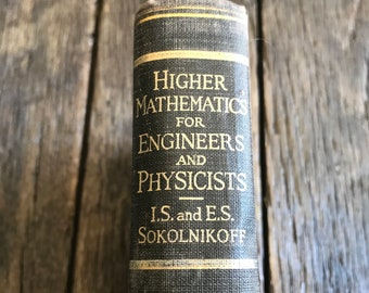 Antique Math Book - Higher Mathematics For Engineers And Physicists By Sokolnikoff - Math Book for Engineers -  1941 Math Book