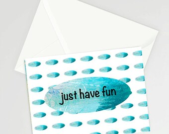 "Just Have Fun 5""x7"" Blank Greeting Card with Envelope, All Occasion, Birthday, Friendship, Stationery, Just Because, Send a Little Fun"