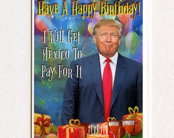 Birthday Card, Funny Birthday Card, Donald Trump, Birthday, Gift, Trump Birthday Card, Funny Greeting Card, Funny Holiday Card, Mexico, Card