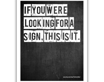 Typographic Print - TITLE If you were looking for a sign, this is it