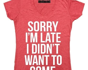 ON SALE - Sorry I'm Late I Didn't Want To Come - Ladies' V-neck