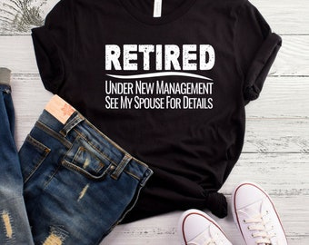 Retired Under New Management See Spouse For Details T-Shirt, Retirement Shirt, Funny Retirement Shirt, Retired Shirt, Retirement Party Gift