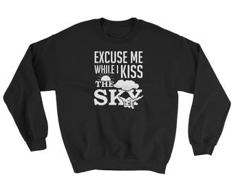 Excuse Me While I Kiss The Sky - Funny Sky Diving Sweatshirt