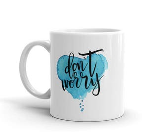 Don't Worry Coffee Mug Be Happy Tea Cup No Worries About a Thing Watercolor Art