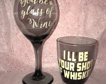 I'll be your glass of wine I'll be your shot of whiskey