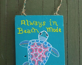 Hand Painted Beach Decor Sign, Whimsical, Sea Turtle, Reclaimed Driftwood 6 3/4 x 9 Always in Beach Mode