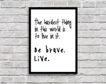 be brave, live! the hardest thing in this world is to live in it - 8.5 x 11 already framed quote lyric wall art, print dorm room decor buffy