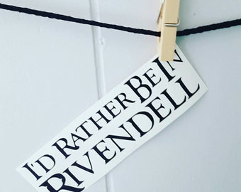 I'd Rather be in Rivendell Car Decal I'd Rather be in Rivendell Decal Lord of the Rings Car Decal LOTR Car Decal LOTR Decal LOTR Sticker