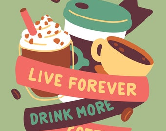 8x10 Live Forever Drink More Coffee