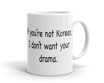 If You're Not Korean Mug, I Don't Want Your Drama Mug, Funny Korean Mug for drama fans Korean Drama Mug Korean Drama Fan Mug Korean TV #1195