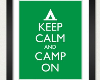 Camping Poster - Keep Calm and Carry On Poster - Keep Calm and Camp On - Camp Poster - Multiple COLORS - 8x10 Art Print