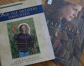 Fair Isle Sweaters Simplified by Ann Bourgeois & Fair Isle Basics and Beyond - 2 books with techniques and charted pattern designs
