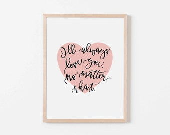 I'll Always Love You, No Matter What Pink Heart Nursery Art. Nursery Wall Art. Nursery Prints. Nursery Decor. Girl Wall Art. Pink Wall Art.