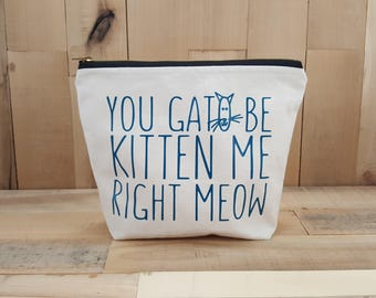 You Gato Be Kitten Me Right Meow, Personalized Makeup Bag, Cat Lover Gift, Funny Sayings, Small Canvas Tote Bag, Teacher Appreciation Gift